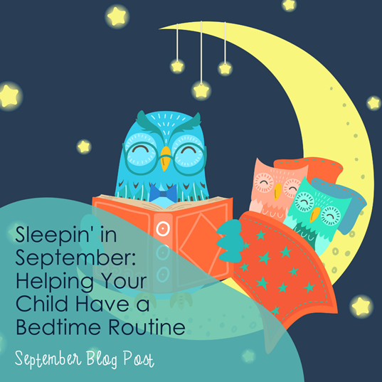 Sleepin' in September: Developing Your Child's Bedtime Routine